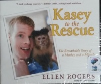Kasey to the Rescue - The Remarkable Story of a Monkey and a Miracle written by Ellen Rogers performed by Joyce Bean on CD (Unabridged)