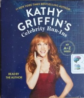 Kathy Griffin's Celebrity Run-Ins - My A-Z Index written by Kathy Griffin performed by Kathy Griffin on CD (Unabridged)