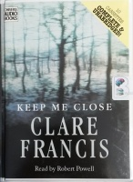 Keep Me Close written by Clare Francis performed by Robert Powell on Cassette (Unabridged)
