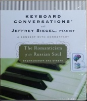 Keyboard Conversations - The Romanticism of the Russian Soul written by Jeffrey Siegel performed by Jeffrey Siegel on CD (Abridged)