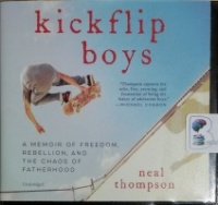 Kickflip Boys - A Memoir of Freedom, Rebellion and the Chaos of Fatherhood written by Neal Thompson performed by Joe Knezevich on CD (Unabridged)