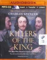 Killers of the King - The Men Who Dared to Execute Charles I written by Charles Spencer performed by Tim Bruce on MP3 CD (Unabridged)
