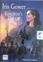 Kingdom's Dream written by Iris Gower performed by Di Langford on Cassette (Unabridged)