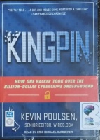 Kingpin - How One Hacker Took Over the Billion-Dollar Cybercrime Underground written by Kevin Poulsen performed by Eric Michael Summerer on MP3 CD (Unabridged)