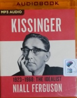 Kissinger - 1923-1968: The Idealist written by Niall Ferguson performed by Malcolm Hillgartner on MP3 CD (Unabridged)