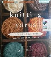 Knitting Yarns - Writers on Knitting written by Various Famous Authors performed by Ann Hood and Sam Adrain on CD (Unabridged)