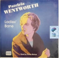 Ladies' Bane written by Patricia Wentworth performed by Diana Bishop on Audio CD (Unabridged)
