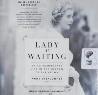 Lady in Waiting - My Extraordinary Life in the Shadow of the Crown written by Anne Glenconner performed by Anne Glenconner on CD (Unabridged)