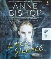 Lake Silence written by Anne Bishop performed by Alexandra Harris on CD (Unabridged)