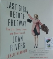 Last Girl Before Freeway - The Life, Loves, Losses and Liberation of Joan Rivers written by Leslie Bennetts performed by Erin Bennett on CD (Unabridged)