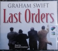 Last Orders written by Graham Swift performed by Kenneth Cranham on CD (Abridged)