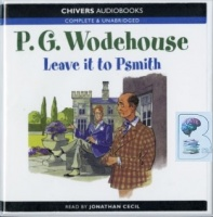 Leave it to Psmith written by P.G. Wodehouse performed by Jonathan Cecil on CD (Unabridged)