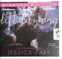 Left Drowning written by Jessica Park performed by Arielle DeLisle on CD (Unabridged)