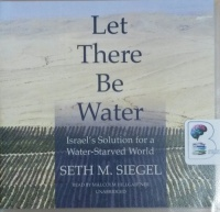 Let There Be Water - Isreal's Solution for a Water-Starved World written by Seth M. Siegel performed by Malcolm Hillgartner on CD (Unabridged)