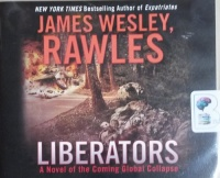 Liberators - A Novel of the Coming Global Collapse written by James Wesley Rawles performed by Eric G. Dove on CD (Unabridged)