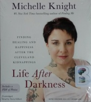 Life After Darkness - Finding Healing and Happiness after the Cleveland Kidnappings written by Michelle Knight performed by Tavia Gilbert on CD (Unabridged)