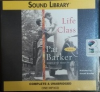 Life Class written by Pat Barker performed by Russell Boulter on MP3 CD (Unabridged)