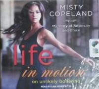 Life in Motion - An Unlikely Ballerina written by Misty Copeland performed by Lisa Renee Pitts on CD (Unabridged)