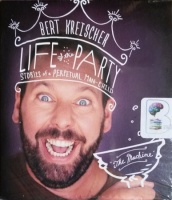 Life of the Party - Stories of a Perpetual Man-Child written by Bert Kreischer performed by Bert Kreischer on CD (Unabridged)