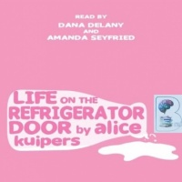 Life on the Refrigerator Door written by Alice Kuipers performed by Dana Delany and Amanda Seyfried on CD (Unabridged)