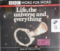 Life, the universe and everything written by Douglas Adams performed by Douglas Adams on CD (Unabridged)