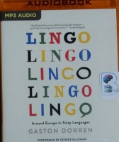 Lingo - Around Europe in Sixty Languages written by Gaston Dorren performed by George Backman on MP3 CD (Unabridged)