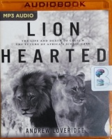 Lion Hearted - The Life and Death of Cecil and The Future of America's Iconic Cats written by Andrew Loveridge performed by Stephen Graybill on MP3 CD (Unabridged)
