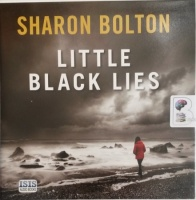 Little Black Lies written by Sharon Bolton performed by Antonia Beamish, Kenny Blyth and Lucy Price-Lewis on Audio CD (Unabridged)