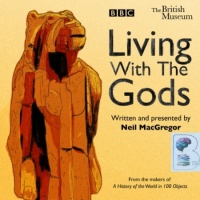 Living With The Gods written by Neil MacGregor performed by Neil MacGregor on Audio CD (Unabridged)