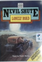 Lonely Road written by Nevil Shute performed by Robin Bailey on Cassette (Unabridged)