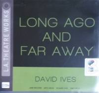 Long Ago and Far Away written by David Ives performed by Jane Brucker, Arye Gross, Samantha Bennett and Richard Kind on CD (Unabridged)