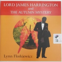 Lord James Harrington and the Autumn Mystery written by Lynn Florkiewicz performed by David Thorpe on Audio CD (Unabridged)