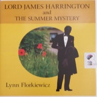 Lord James Harrington and the Summer Mystery written by Lynn Florkiewicz performed by David Thorpe on Audio CD (Unabridged)