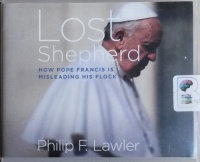 Lost Shepherd - How Pope Francis is Misleading His Flock written by Philip F. Lawler performed by Tom Parks on CD (Unabridged)