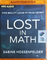 Lost in Math - How Beauty Leads Physics Astray written by Sabine Hossenfelder performed by Laura Jennings on MP3 CD (Unabridged)