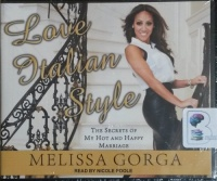 Love Italian Style - The Secrets of My Hot and Happy Marriage written by Melissa Gorga performed by Nicole Poole on CD (Unabridged)
