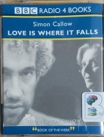 Love is Where it Falls written by Simon Callow performed by Simon Callow on Cassette (Abridged)