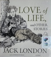 Love of Life and Other Stories written by Jack London performed by Robertson Dean on CD (Unabridged)