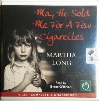 Ma, He Sold Me for a Few Cigarettes written by Martha Long performed by Brett O'Brien on CD (Unabridged)