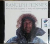 Mad, Bad and Dangerous to Know: The Autobiography written by Ranulph Fiennes performed by Ranulph Fiennes on CD (Abridged)
