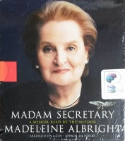 Madam Secretary written by Madeline Albright performed by Madeline Albright on CD (Abridged)