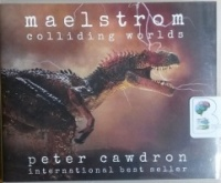 Maelstrom - Colliding Worlds written by Peter Cawdron performed by Emily Woo Zeller, Andrew Eiden and Amy London on CD (Unabridged)