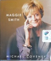 Maggie Smith - A Biography written by Michael Coveney performed by Sian Thomas on CD (Unabridged)