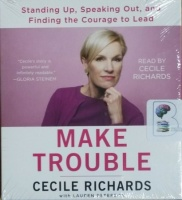 Make Trouble written by Cecile Richards performed by Cecile Richards on CD (Unabridged)