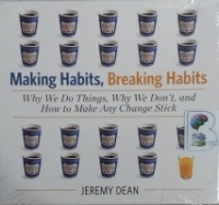 Making Habits, Breaking Habits - Why We Do Things, Why We Don't and How to Make Any Change Stick written by Jeremy Dean performed by Jeremy Dean on CD (Unabridged)