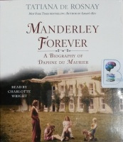 Manderley Forever - A Biography of Daphne Du Maurier written by Tatiana De Rosnay performed by Charlotte Wright on CD (Unabridged)