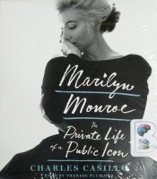Marilyn Monroe - The Private Life of a Public Icon written by Charles Casillo performed by Therese Plummer on CD (Unabridged)