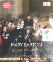 Mary Barton written by Elizabeth Gaskell performed by Juliet Stephenson on CD (Unabridged)