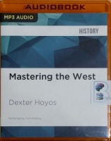 Mastering the West - Rome and Carthage at War written by Dexter Hoyos performed by Tom McElroy on MP3 CD (Unabridged)