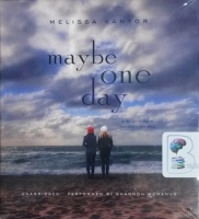 Maybe One Day written by Melissa Kantor performed by Shannon McManus on CD (Unabridged)